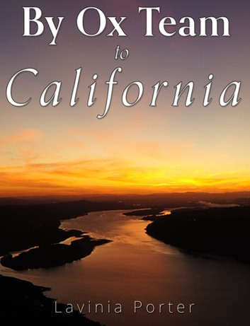 By Ox Team to California - A Narrative of Crossing the Plains in 1860 ebook by Lavinia Porter