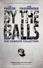 By the Balls: The Complete Collection ebook by Jim Pascoe, Tom Fassbender