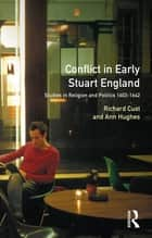 Conflict in Early Stuart England - Studies in Religion and Politics 1603-1642 ebook by Richard Cust, Ann Hughes