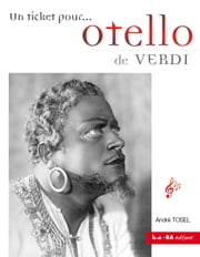 Otello de Verdi - Un ticket pour... ebook by André Tosel