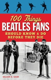 100 Things Beatles Fans Should Know & Do Before They Die ebook by Gillian G. Gaar