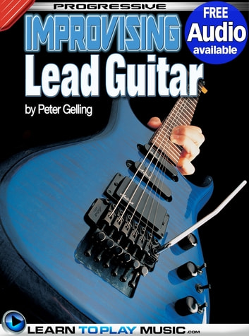 Improvising Lead Guitar Lessons - Teach Yourself How to Play Guitar (Free Audio Available) ebook by LearnToPlayMusic.com,Peter Gelling