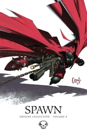 Spawn Origins Collection Volume 8 ebook by Todd McFarlane,Alan Moore Illustrated by,Greg Capullo Illustrated by,Greg Capullo