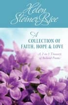 Helen Steiner Rice: A Collection of Faith, Hope, and Love ebook by Helen Steiner Rice