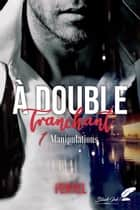 À double tranchant, tome 1 : Manipulations eBook by Feryel