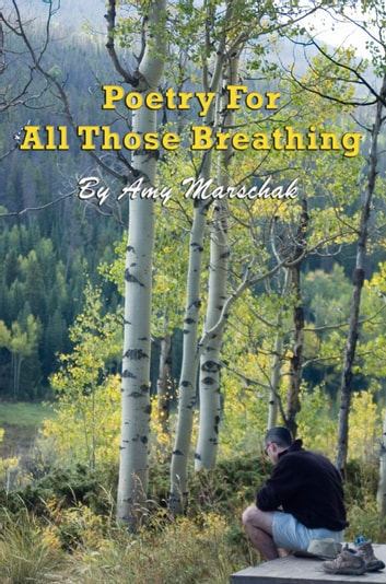 Poetry For All Those Breathing ebook by Amy Marschak
