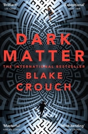 Dark Matter - A Mind-Blowing Twisted Thriller ebook by Blake Crouch