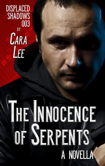 Innocence of Serpents - displaced shadows, #3 ebook by Cara Lee