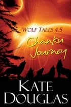 Wolf Tales 4.5: Chanku Journey ebook by Kate Douglas