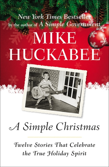 A Simple Christmas - Twelve Stories That Celebrate the True Holiday Spirit ebook by Mike Huckabee