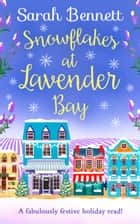 Snowflakes at Lavender Bay: A perfectly uplifting 2018 Christmas read from bestseller Sarah Bennett! (Lavender Bay, Book 3) ebook by Sarah Bennett