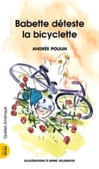 Babette 5 - Babette déteste la bicyclette - Babette déteste la bicyclette ebook by Andrée Poulin, Anne Villeneuve
