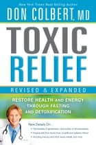 Toxic Relief, Revised and Expanded - Restore health and energy through fasting and detoxification ebook by Don Colbert, M.D.
