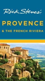 Rick Steves' Provence & the French Riviera ebook by Rick Steves,Steve Smith