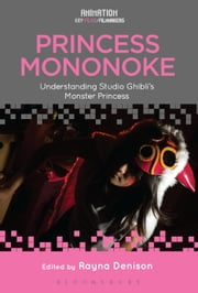 Princess Mononoke - Understanding Studio Ghibli's Monster Princess ebook by Rayna Denison