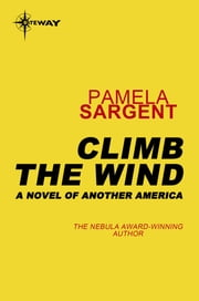 Climb the Wind - A Novel of Another America ebook by Pamela Sargent