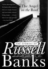 The Angel on the Roof - The Stories of Russell Banks ebook by Russell Banks