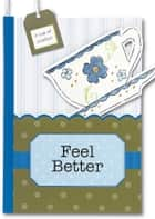 Feel Better - A Pocket Treasure Book for Whatever Ails You ebook by River House Media