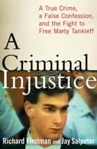 A Criminal Injustice - A True Crime, a False Confession, and the Fight to Free Marty Tankleff ebook by Richard Firstman, Jay Salpeter