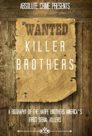 Killer Brothers - A Biography of the Harpe Brothers – America's First Serial Killers ebook by Wallace Edwards