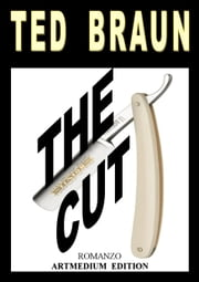 THE CUT - A SHORT NOVEL BY TED BRAUN ebook by TED BRAUN