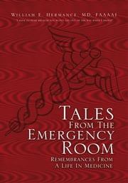 Tales From The Emergency Room - Remembrances From A Life In Medicine ebook by MD, FAAAAI William E. Hermance