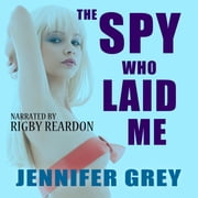 The Spy Who Laid Me audiobook by Jennifer Grey