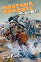 Montana Moments - History on the Go ebook by Ellen Baumler