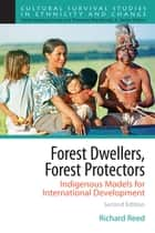 Forest Dwellers, Forest Protectors - Indigenous Models for International Development ebook by Richard Reed