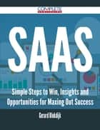SaaS - Simple Steps to Win, Insights and Opportunities for Maxing Out Success ebook by Gerard Blokdijk