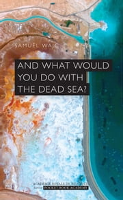 And what would you do with the dead sea? eBook by Samuël Wajc