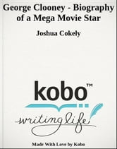 George Clooney - Biography of a Mega Movie Star ebook by Joshua Cokely