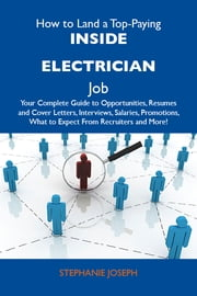 How to Land a Top-Paying Inside electrician Job: Your Complete Guide to Opportunities, Resumes and Cover Letters, Interviews, Salaries, Promotions, What to Expect From Recruiters and More ebook by Joseph Stephanie