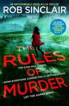 The Rules of Murder - An addictive, fast paced thriller with a nail biting twist ebook by Rob Sinclair