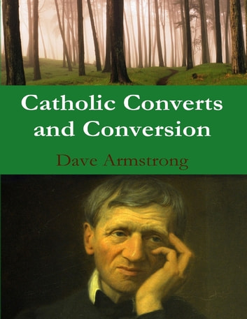 Catholic Converts and Conversion ebook by Dave Armstrong