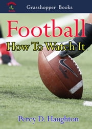 Football How To Watch It ebook by Percy D. Haughton