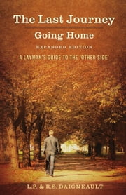 The Last Journey - Going Home - Expanded Edition ebook by L. P.  Daigneault,R. S. Daigneault