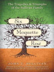 Six Moquette Row - The Tragedies and Triumphs of the Sullivan Family ebook by John F. Sullivan