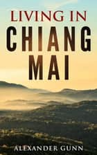 Living In Chiang Mai ebook by Alexander Gunn