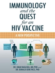 Immunology and the Quest for an HIV Vaccine - A New Perspective ebook by Dr. Omar Bagasra, MD, PhD and Dr. Donald Gene Pace, PhD