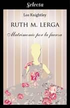 Matrimonio por la fuerza (Los Knightley 3) ebooks by Ruth M. Lerga