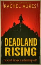 Deadland Rising ebook by Rachel Aukes
