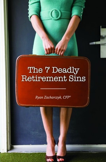 The 7 Deadly Retirement Sins ebook by Ryan Zacharczyk