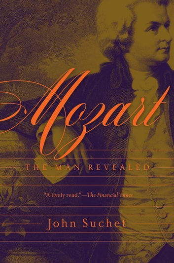 Mozart: The Man Revealed ebook by John Suchet