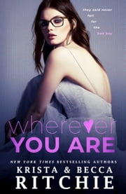 Wherever You Are ebook by Krista Ritchie, Becca Ritchie