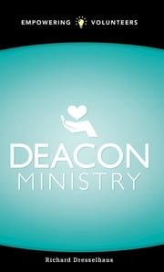 Deacon Ministry: Empowering Volunteers ebook by Richard L. Dresselhaus