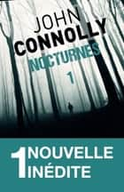 Nocturnes 1 - 1 nouvelle inédite ebook by John Connolly