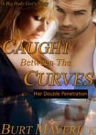 Caught Between The Curves - Her Double Penetration ebook by Burt Maverick