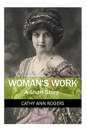 Woman's Work ebook by Cathy Ann Rogers