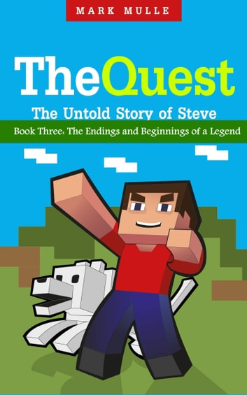 The Quest: The Untold Story of Steve, Book Three – The Endings and Beginnings of a Legend ebook by Mark Mulle
